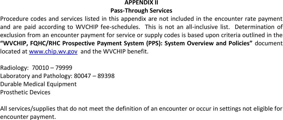 Determination of exclusion from an encounter payment for service or supply codes is based upon criteria outlined in the WVCHIP, FQHC/RHC Prospective Payment System (PPS): System