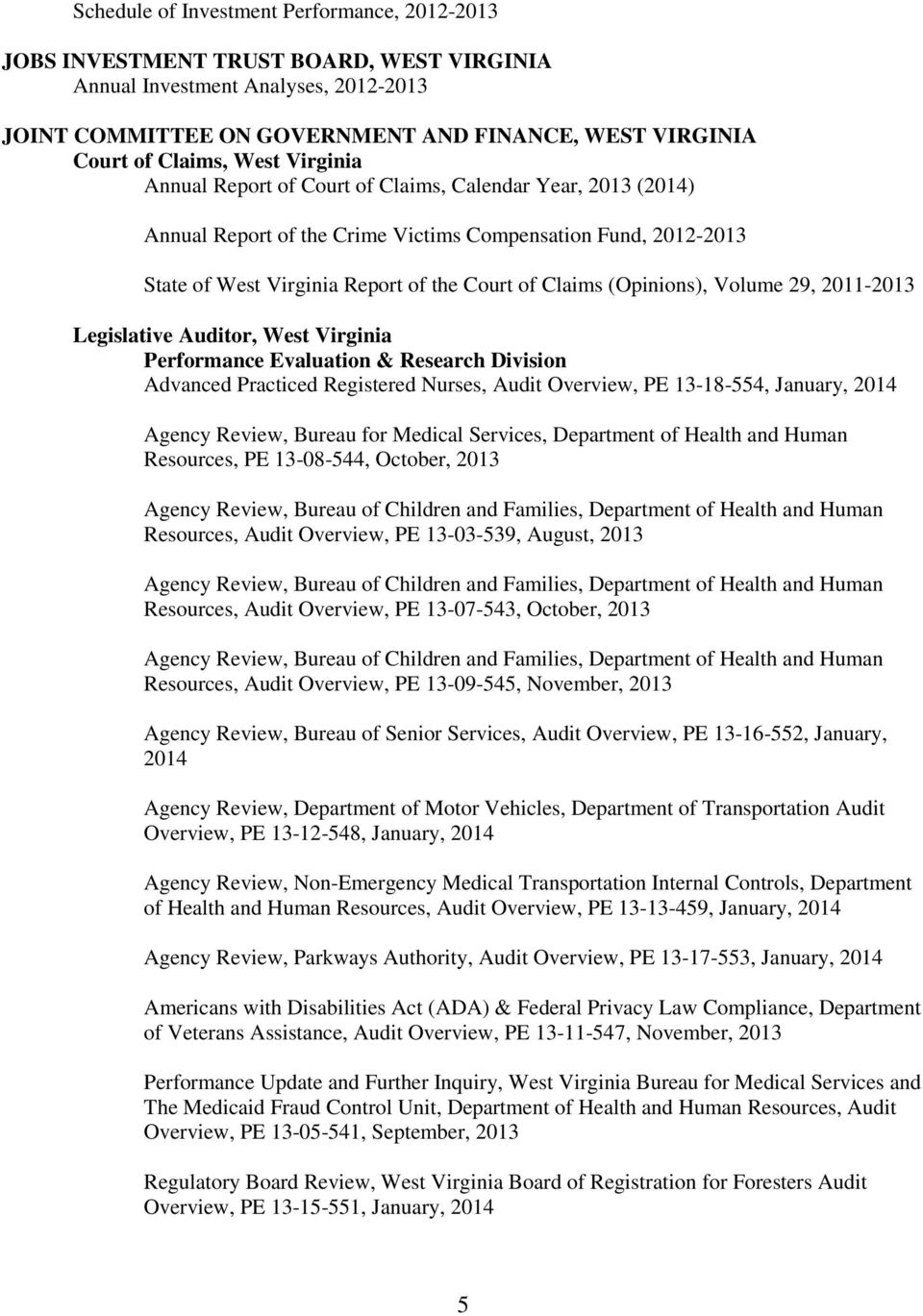 (Opinions), Volume 29, 2011-2013 Legislative Auditor, West Virginia Performance Evaluation & Research Division Advanced Practiced Registered Nurses, Audit Overview, PE 13-18-554, January, 2014 Agency