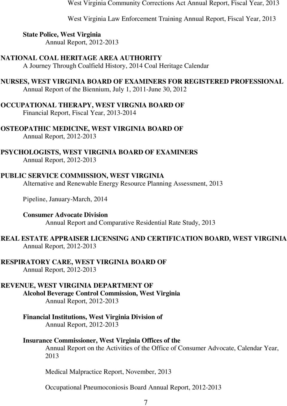 30, 2012 OCCUPATIONAL THERAPY, WEST VIRGNIA BOARD OF Financial Report, Fiscal Year, 2013-2014 OSTEOPATHIC MEDICINE, WEST VIRGINIA BOARD OF PSYCHOLOGISTS, WEST VIRGINIA BOARD OF EXAMINERS PUBLIC