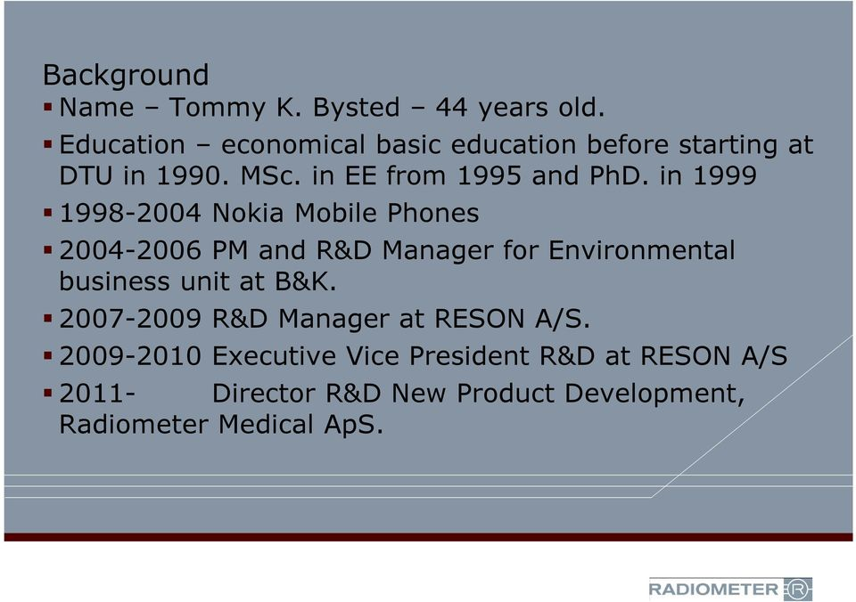 in 1999 1998-2004 Nokia Mobile Phones 2004-2006 PM and R&D Manager for Environmental business unit at