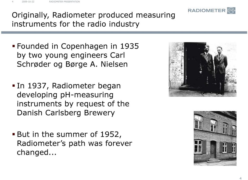 Nielsen In 1937, Radiometer began developing ph-measuring instruments by request of the