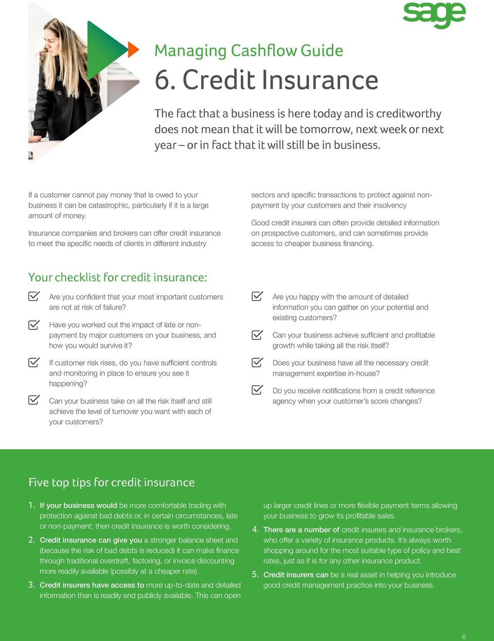 Insurance companies and brokers can offer credit insurance to meet the specific needs of clients in different industry sectors and specific transactions to protect against nonpayment by your