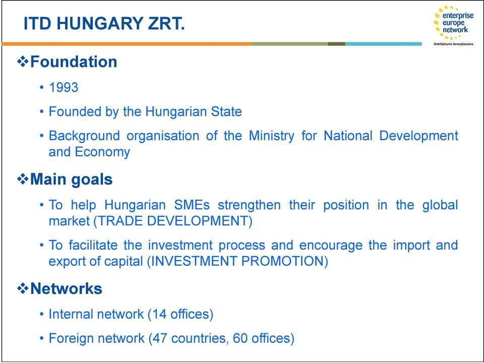 Development and Economy Main goals To help Hungarian SMEs strengthen their position in the global market