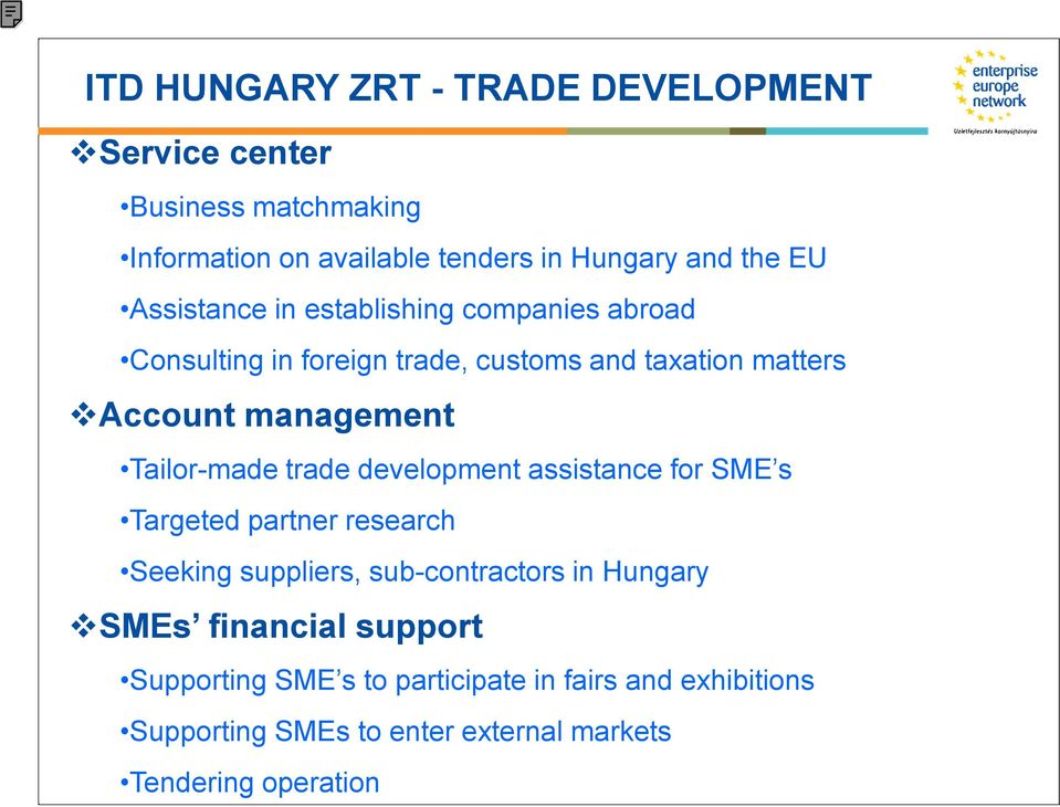 Tailor-made trade development assistance for SME s Targeted partner research Seeking suppliers, sub-contractors in Hungary SMEs