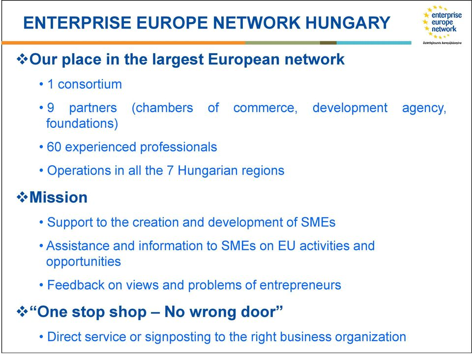 the creation and development of SMEs Assistance and information to SMEs on EU activities and opportunities Feedback on