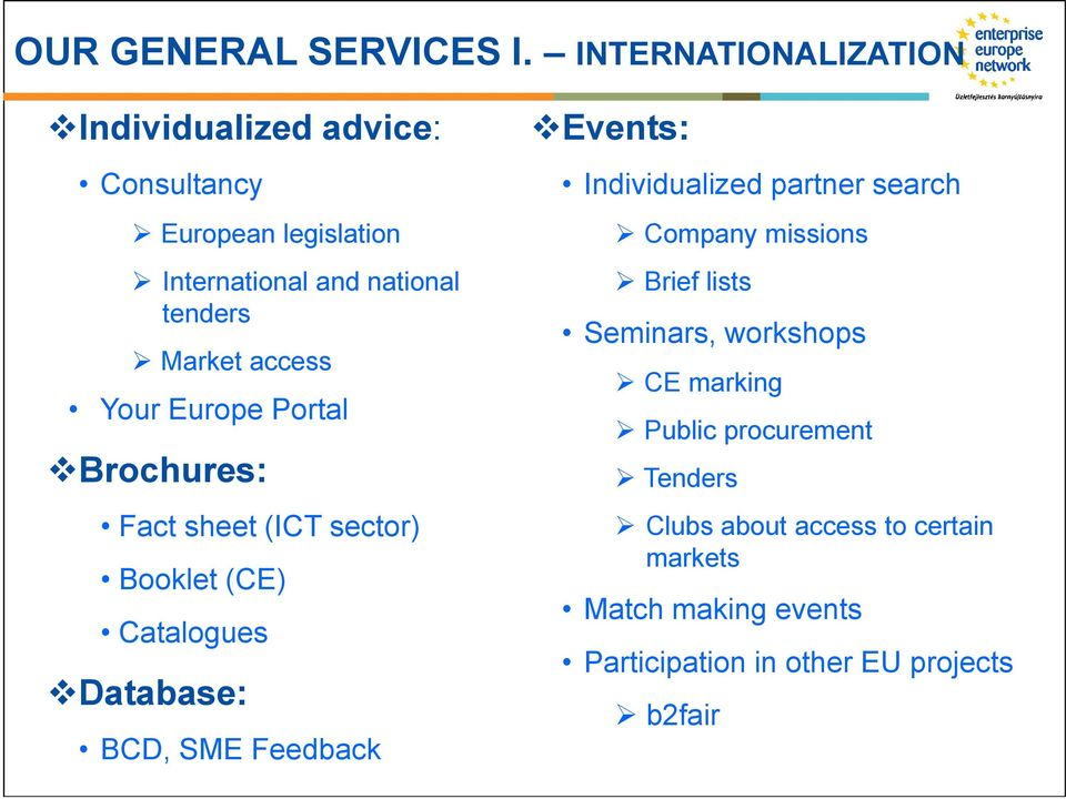 access Your Europe Portal Brochures: Fact sheet (ICT sector) Booklet (CE) Catalogues Database: BCD, SME Feedback