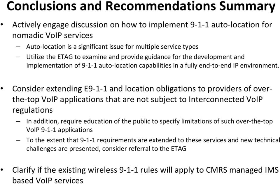 Consider extending E9 1 1 and location obligations to providers of overthe top VoIP applications that are not subject to Interconnected VoIP regulations In addition, require education of the public