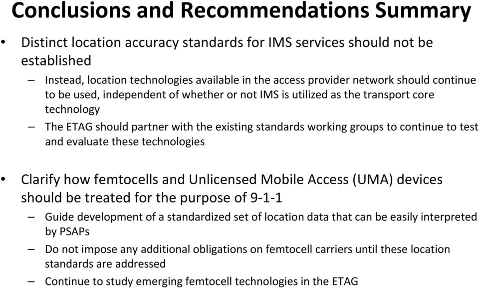 evaluate these technologies Clarify how femtocells and Unlicensed Mobile Access (UMA) devices should be treated for the purpose of 9 1 1 Guide development of a standardized set of location data that