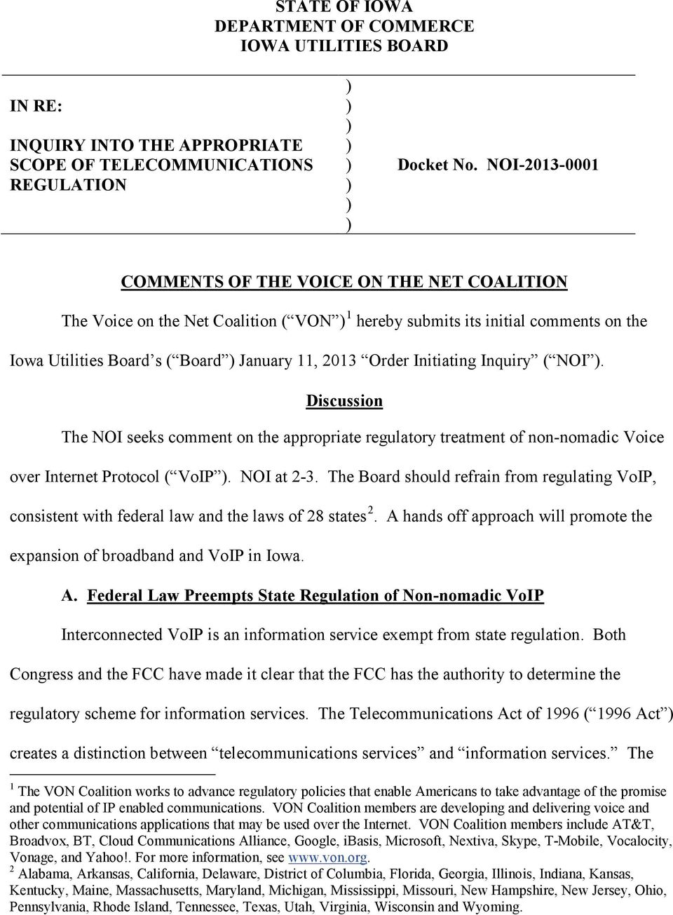 Initiating Inquiry ( NOI. Discussion The NOI seeks comment on the appropriate regulatory treatment of non-nomadic Voice over Internet Protocol ( VoIP. NOI at 2-3.