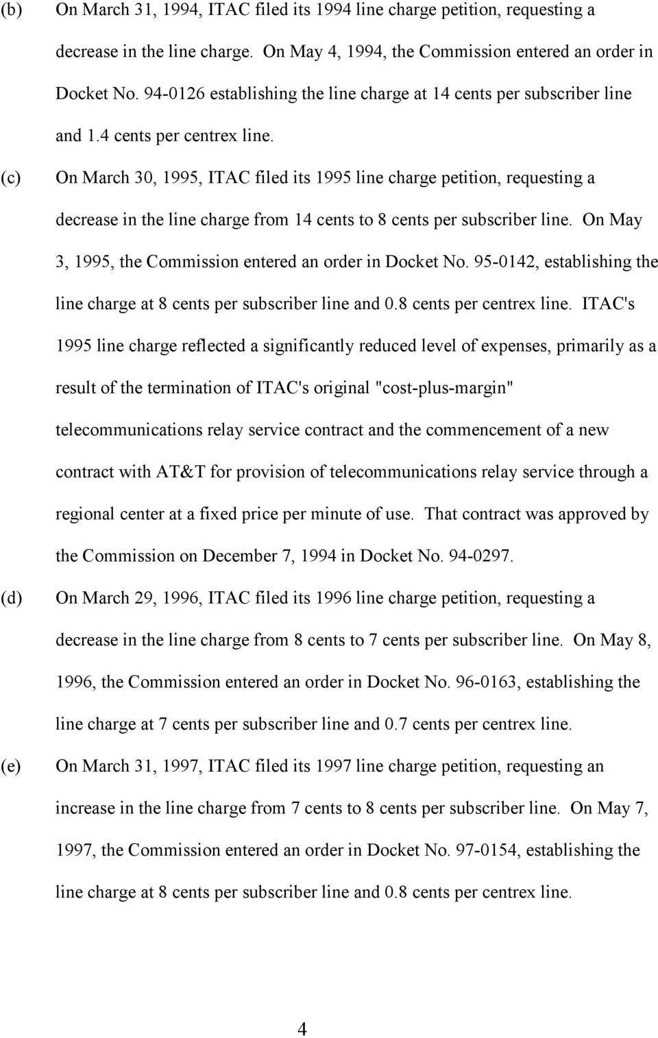 (c) On March 30, 1995, ITAC filed its 1995 line charge petition, requesting a decrease in the line charge from 14 cents to 8 cents per subscriber line.