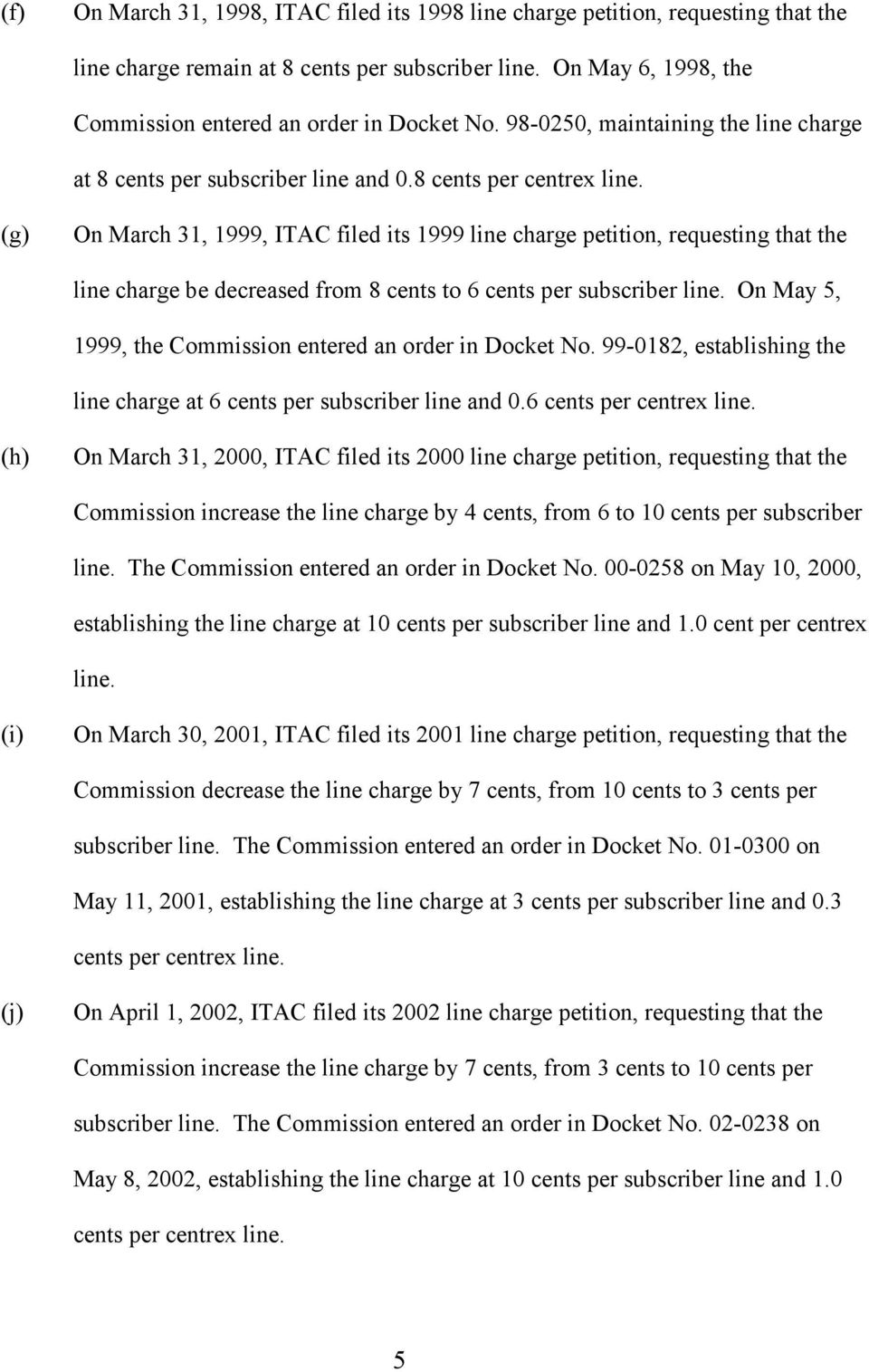 (g) On March 31, 1999, ITAC filed its 1999 line charge petition, requesting that the line charge be decreased from 8 cents to 6 cents per subscriber line.