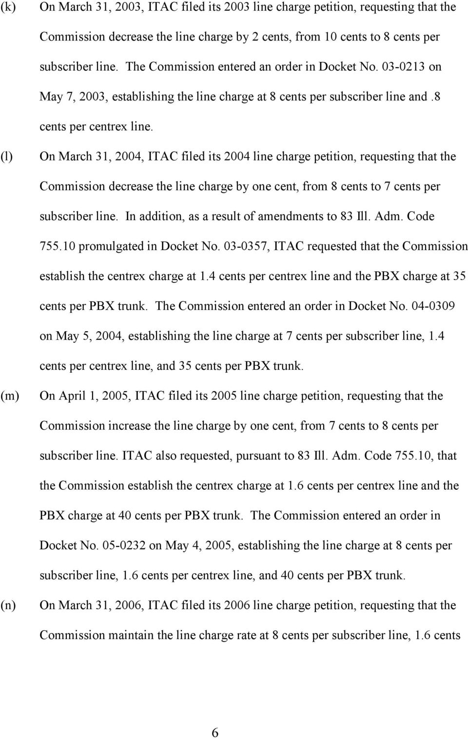 (l) On March 31, 2004, ITAC filed its 2004 line charge petition, requesting that the Commission decrease the line charge by one cent, from 8 cents to 7 cents per subscriber line.