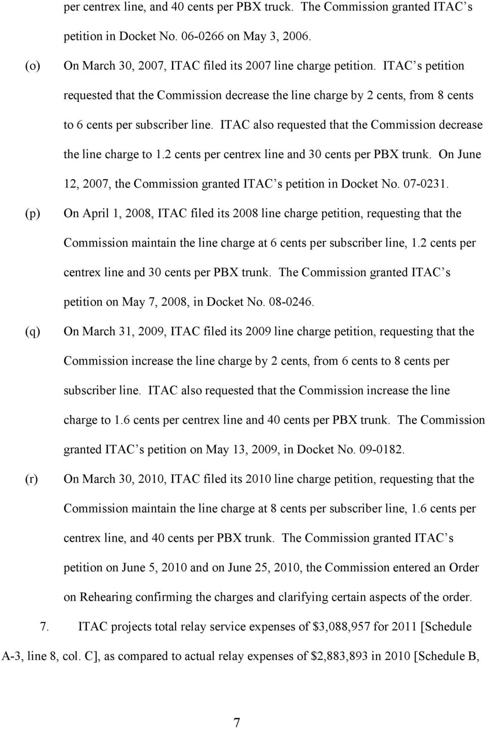 2 cents per centrex line and 30 cents per PBX trunk. On June 12, 2007, the Commission granted ITAC s petition in Docket No. 07-0231.