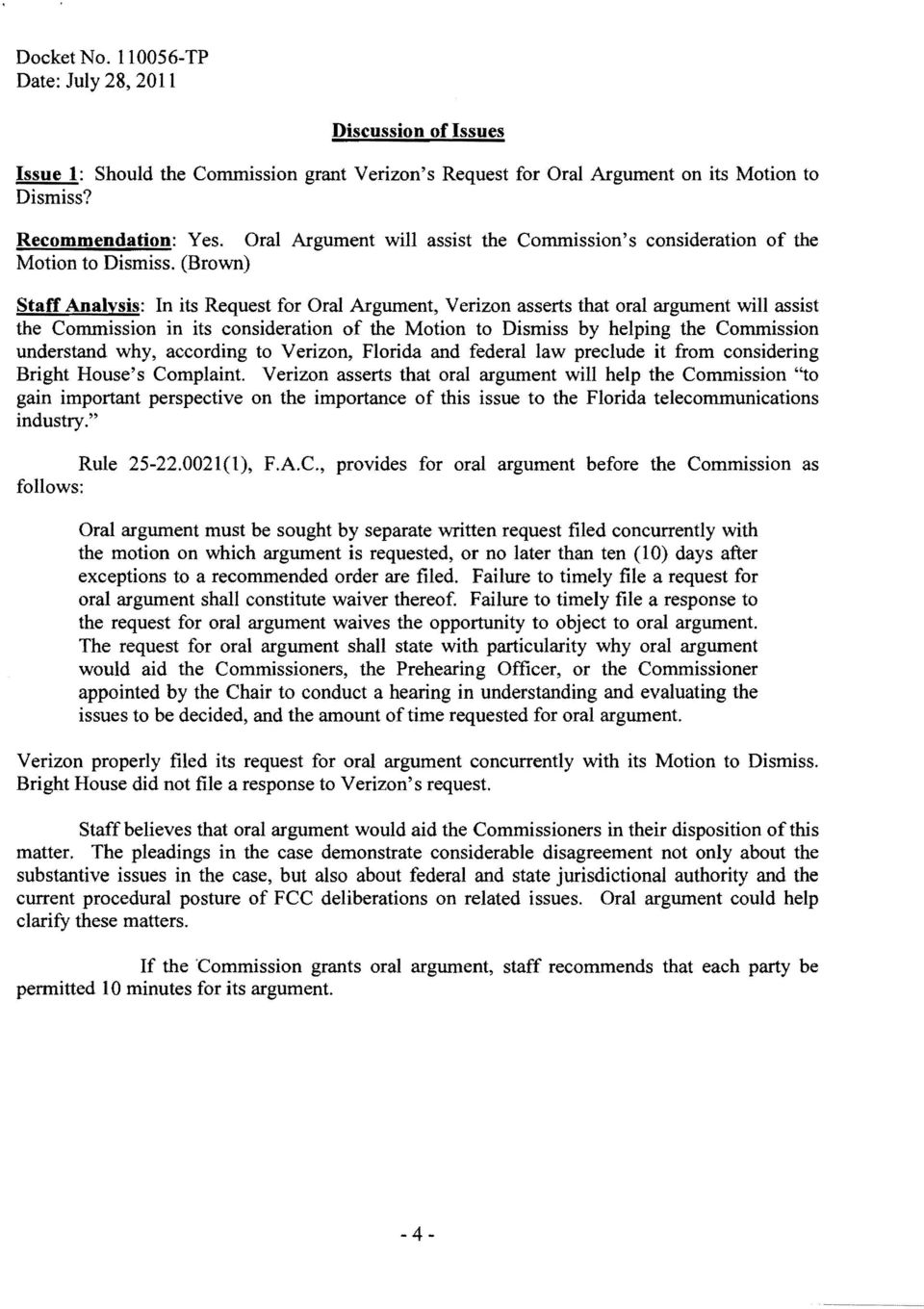 (Brown) Staff Analysis: In its Request for Oral Argument, Verizon asserts that oral argument will assist the Commission in its consideration of the Motion to Dismiss by helping the Commission