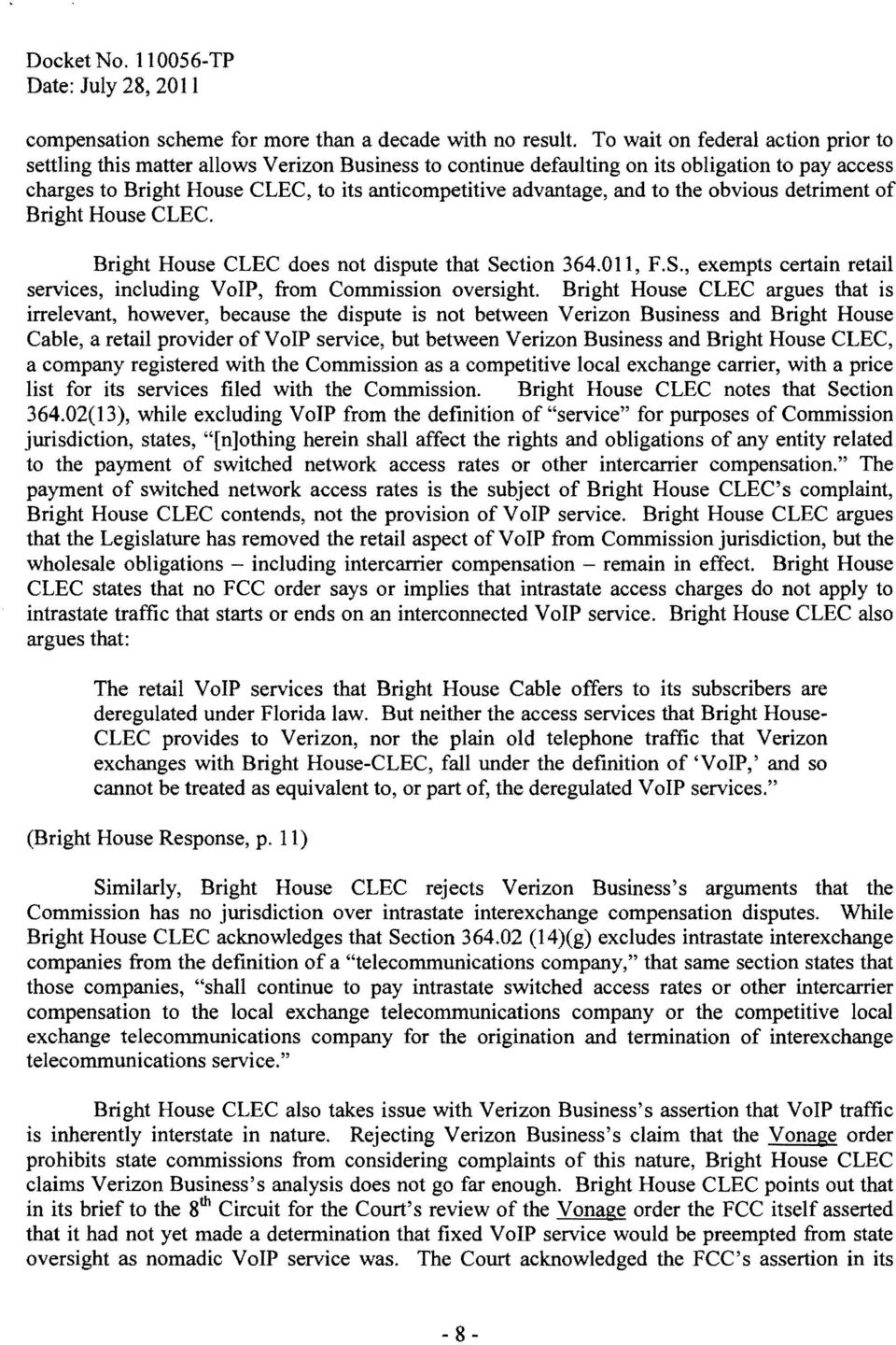 and to the obvious detriment of Bright House CLEC. Bright House CLEC does not dispute that Section 364.011, F.S., exempts certain retail services, including VoIP, from Commission oversight.