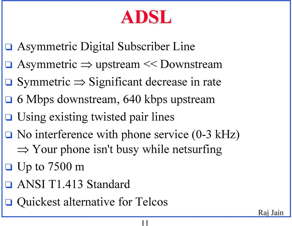 twisted pair lines No interference with phone service (0-3 khz) Your phone isn't