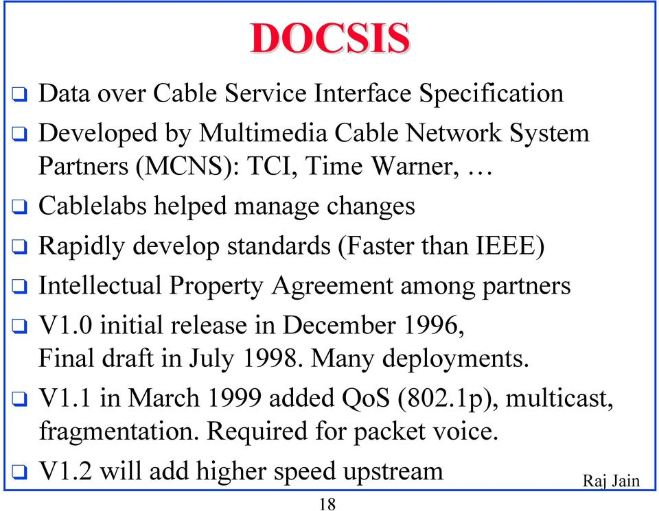 Agreement among partners V1.0 initial release in December 1996, Final draft in July 1998. Many deployments. V1.1 in March 1999 added QoS (802.