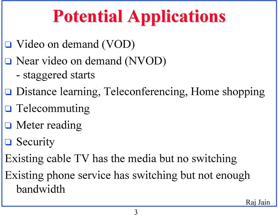 Telecommuting Meter reading Security Existing cable TV has the media but