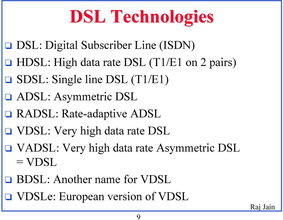 Rate-adaptive ADSL VDSL: Very high data rate DSL VADSL: Very high data rate