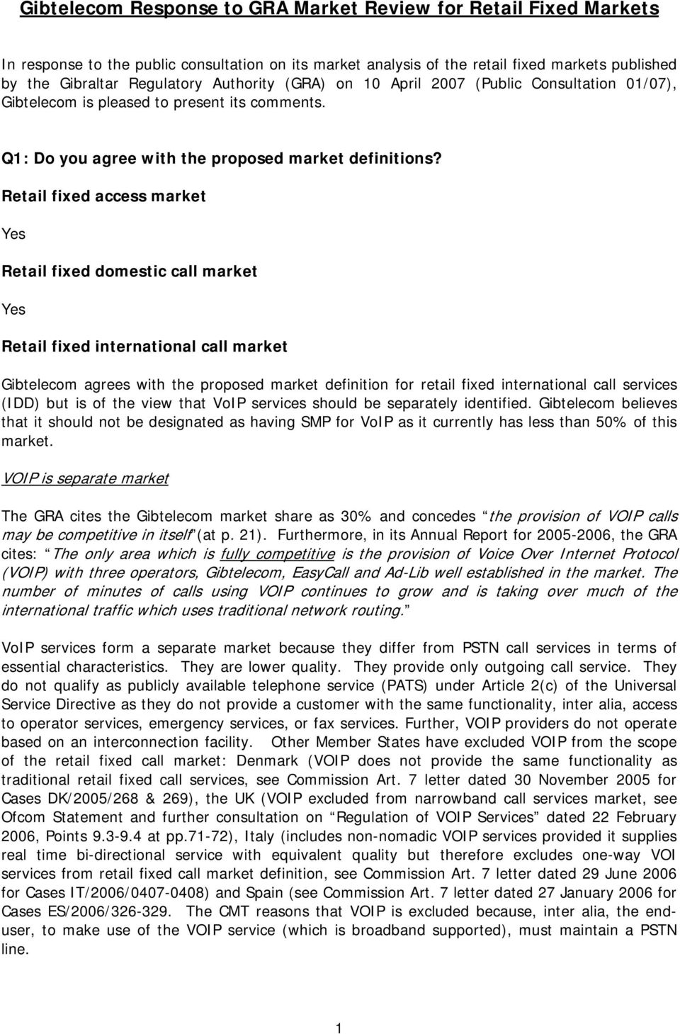 Retail fixed access market Yes Retail fixed domestic call market Yes Retail fixed international call market Gibtelecom agrees with the proposed market definition for retail fixed international call
