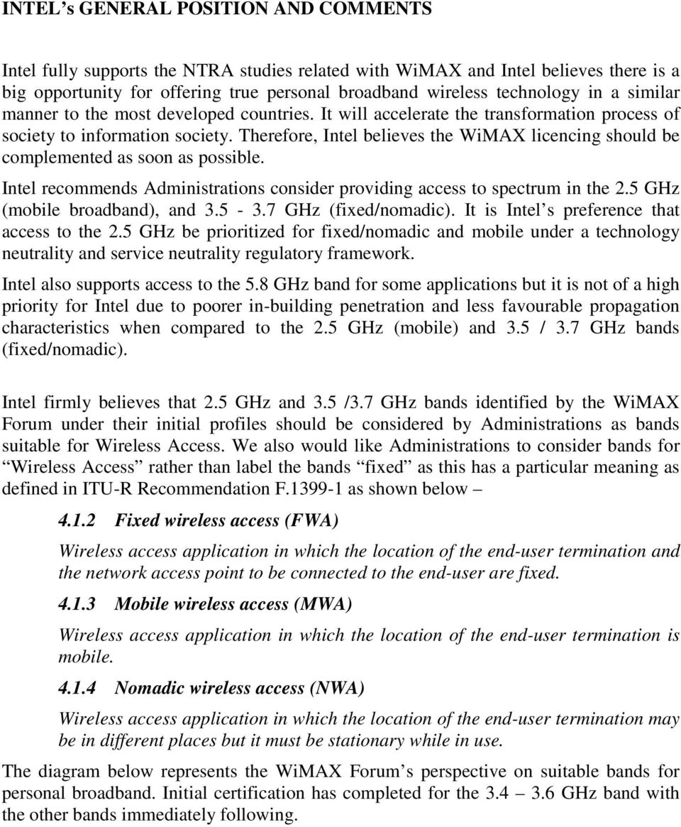 Therefore, Intel believes the WiMAX licencing should be complemented as soon as possible. Intel recommends Administrations consider providing access to spectrum in the 2.
