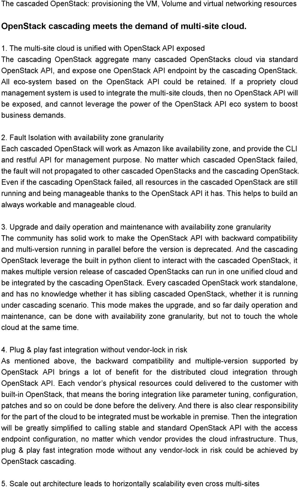 cascading OpenStack. All eco-system based on the OpenStack API could be retained.