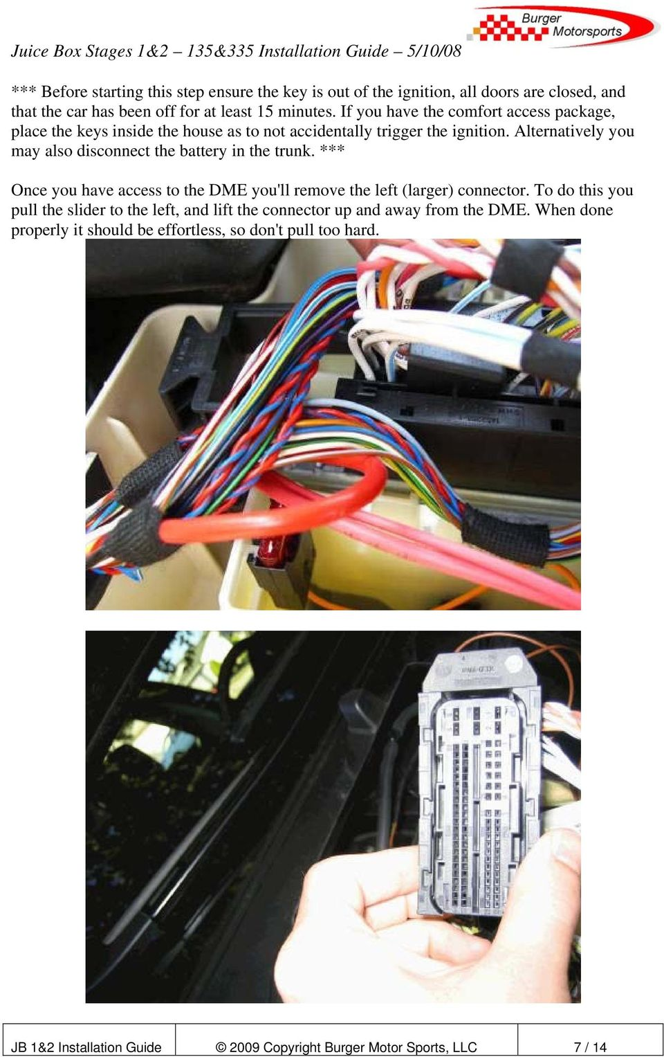 Alternatively you may also disconnect the battery in the trunk. *** Once you have access to the DME you'll remove the left (larger) connector.