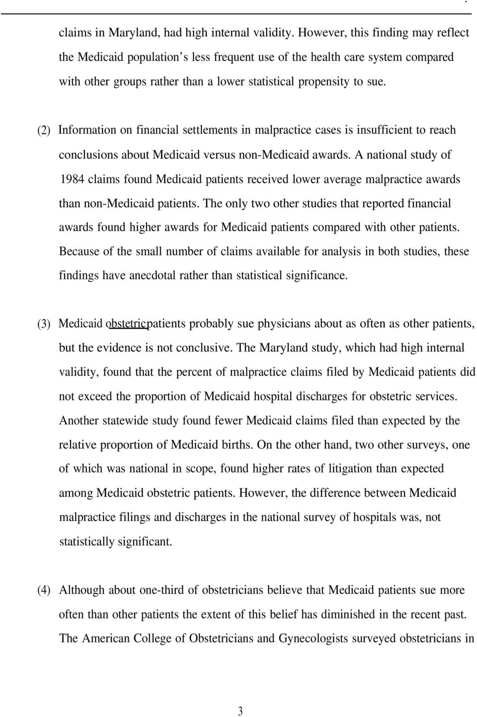 (2) Information on financial settlements in malpractice cases is insufficient to reach conclusions about Medicaid versus non-medicaid awards.