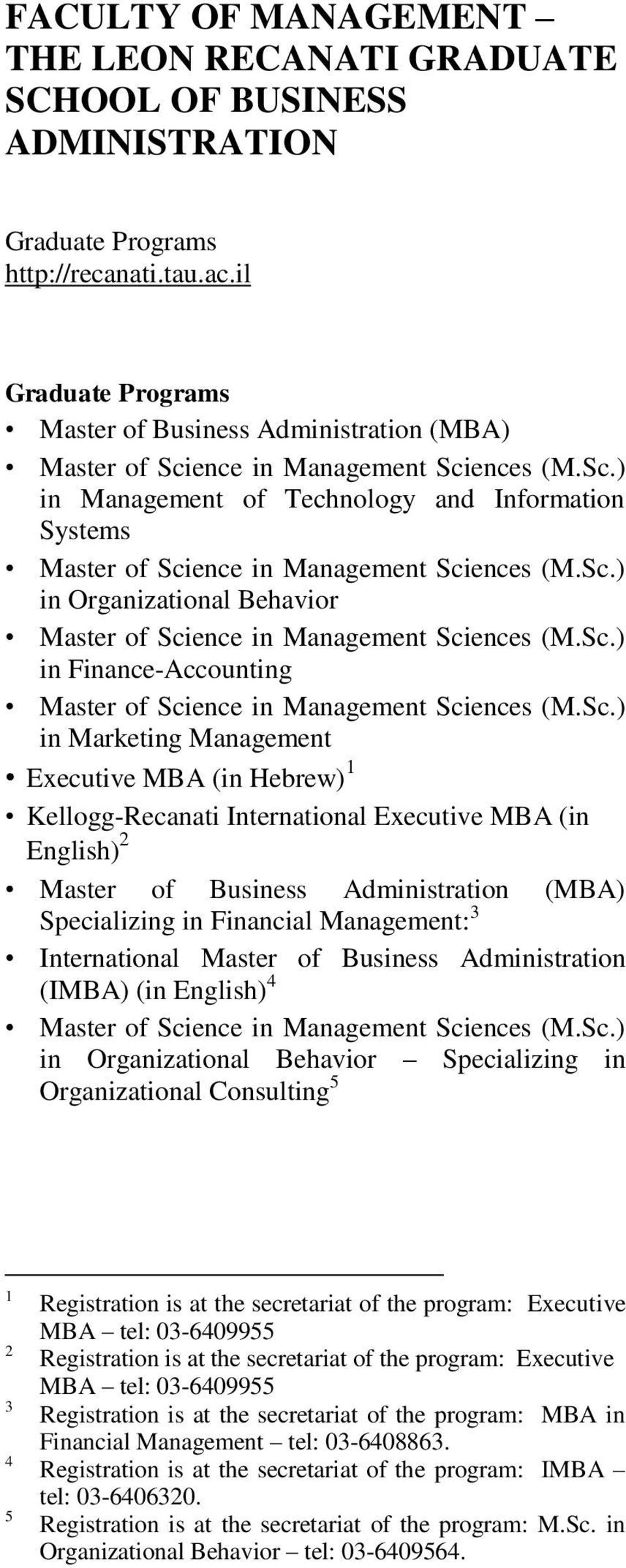 Sc.) in Organizational Behavior Master of Science in Management Sciences (M.Sc.) in Finance-Accounting Master of Science in Management Sciences (M.Sc.) in Marketing Management Executive MBA (in