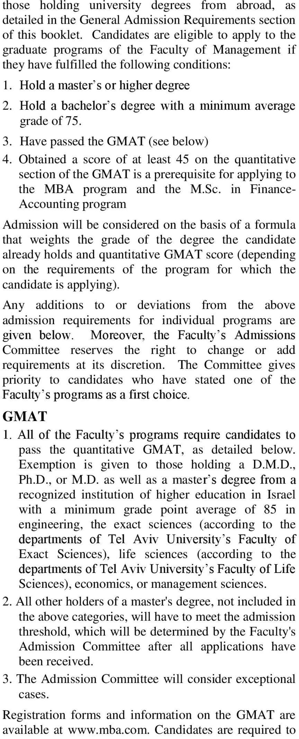 Hold a bachelor s degree with a minimum average grade of 75. 3. Have passed the GMAT (see below) 4.