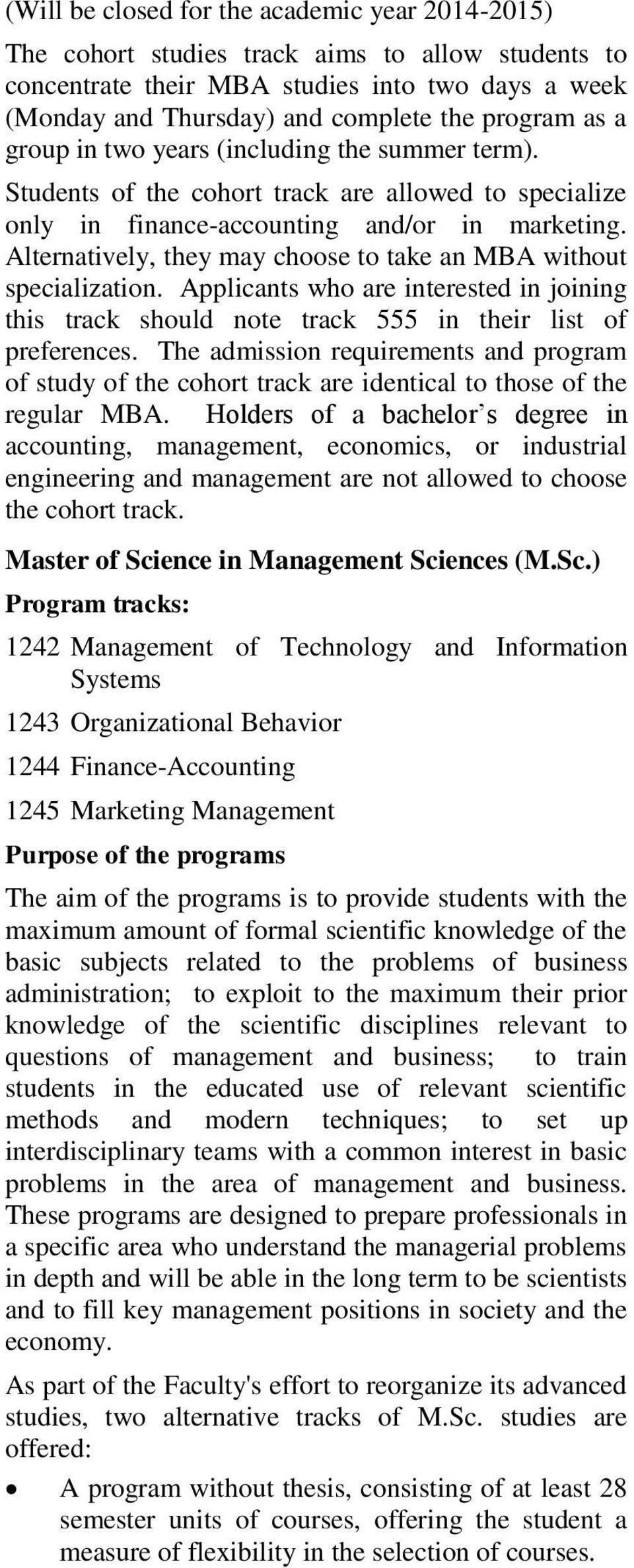 Alternatively, they may choose to take an MBA without specialization. Applicants who are interested in joining this track should note track 555 in their list of preferences.