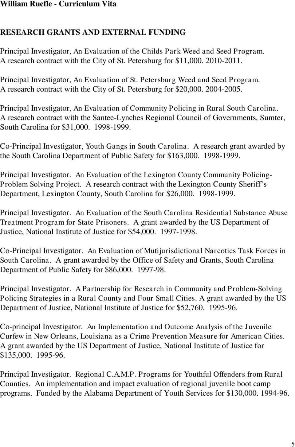 Principal Investigator, An Evaluation of Community Policing in Rural South Carolina. A research contract with the Santee-Lynches Regional Council of Governments, Sumter, South Carolina for $31,000.