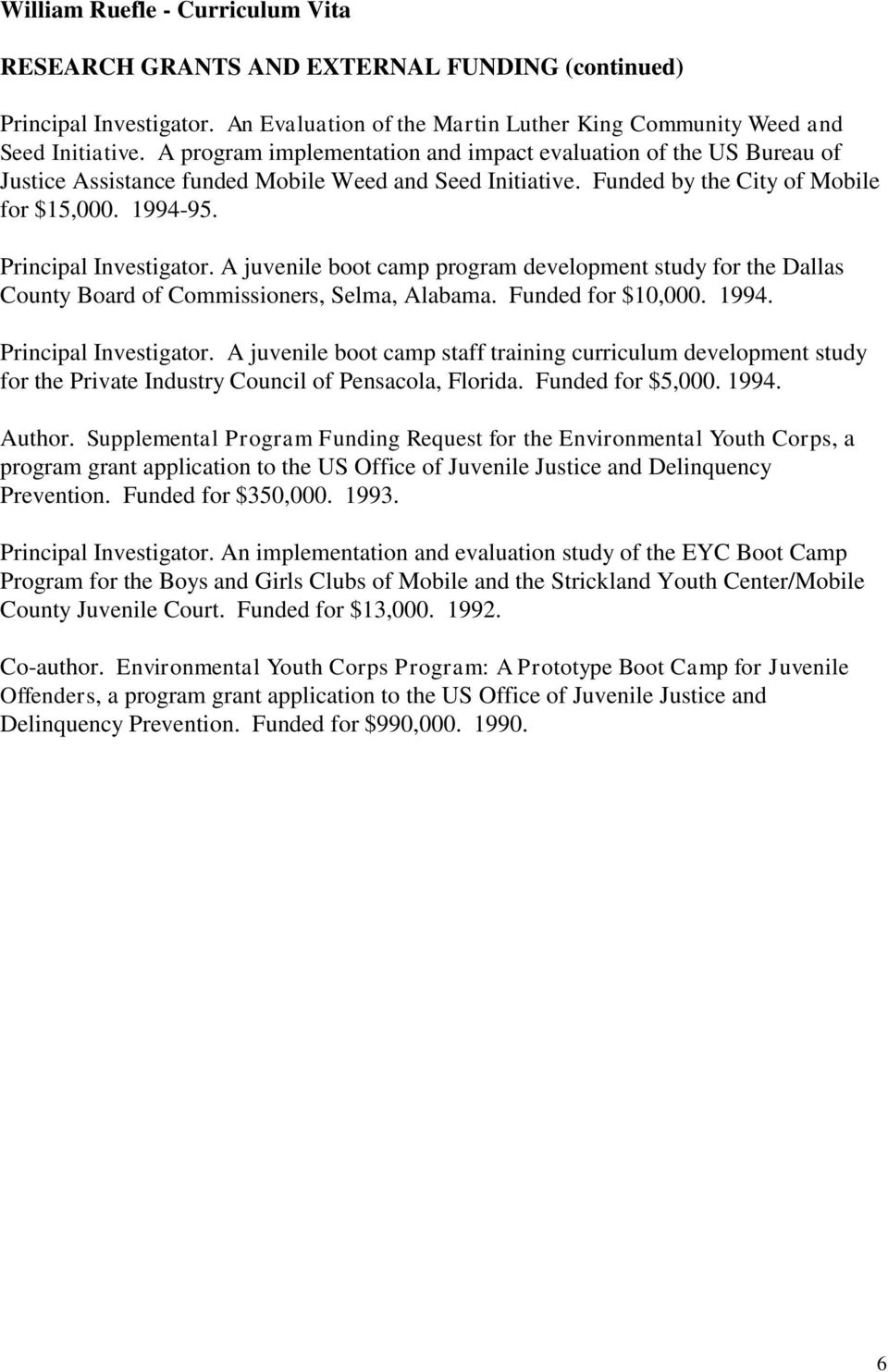 A juvenile boot camp program development study for the Dallas County Board of Commissioners, Selma, Alabama. Funded for $10,000. 1994. Principal Investigator.