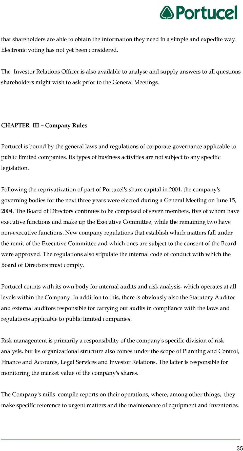CHAPTER III Company Rules Portucel is bound by the general laws and regulations of corporate governance applicable to public limited companies.