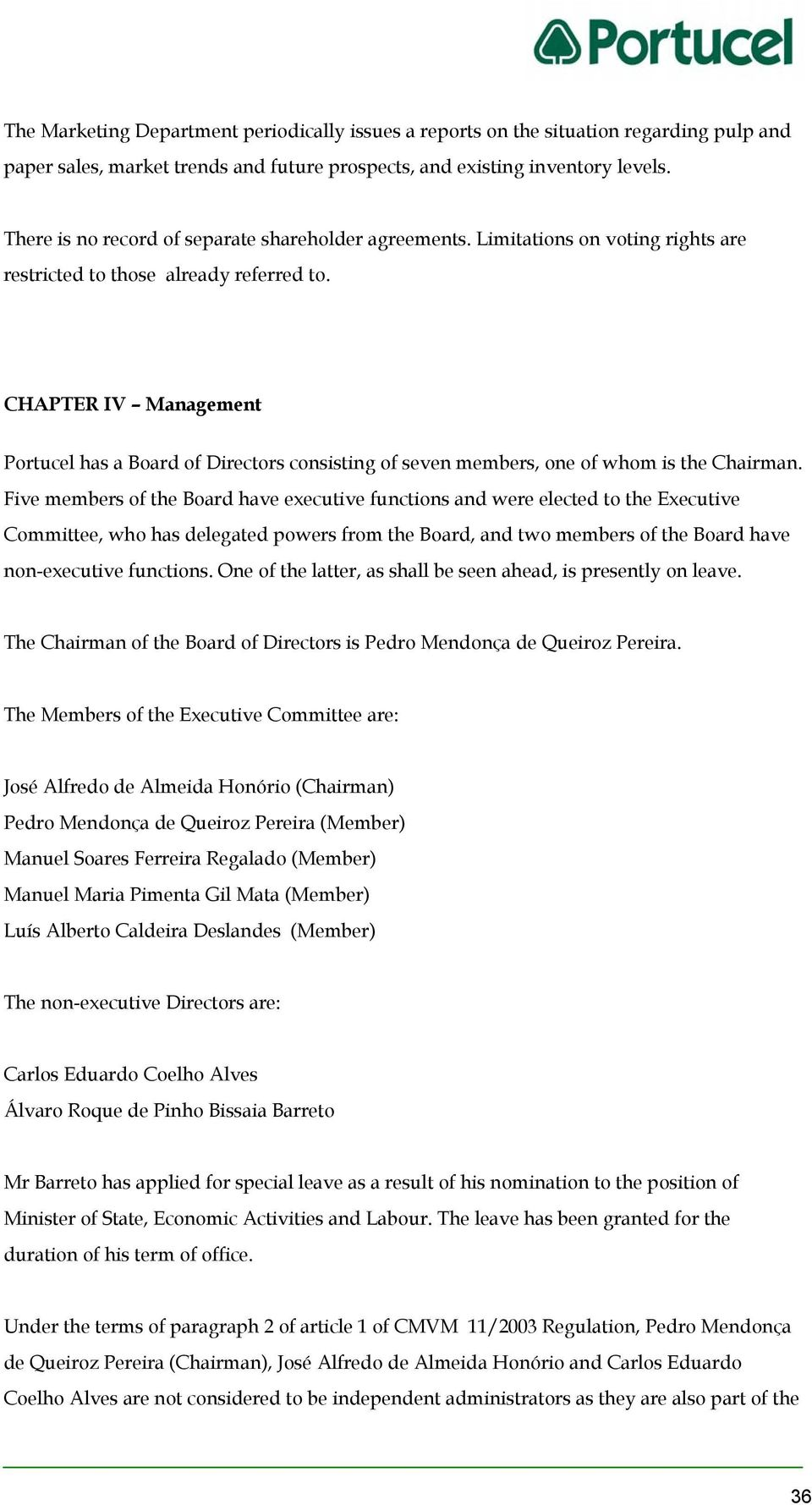 CHAPTER IV Management Portucel has a Board of Directors consisting of seven members, one of whom is the Chairman.