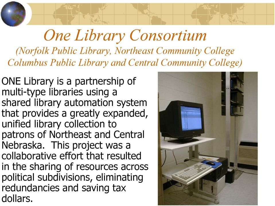 greatly expanded, unified library collection to patrons of Northeast and Central Nebraska.