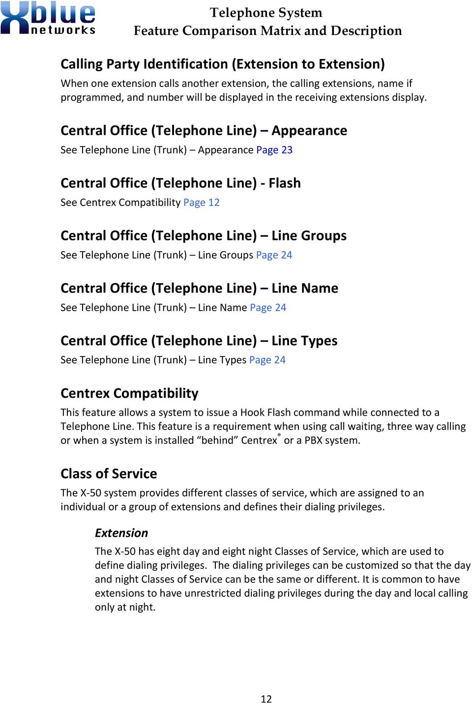 Central Office (Telephone Line) Appearance See Telephone Line (Trunk) Appearance Page 23 Central Office (Telephone Line) - Flash See Centrex Compatibility Page 12 Central Office (Telephone Line) Line