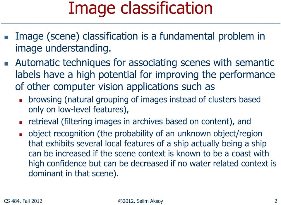 grouping of images instead of clusters based only on low-level features), retrieval (filtering images in archives based on content), and object recognition (the probability of an unknown