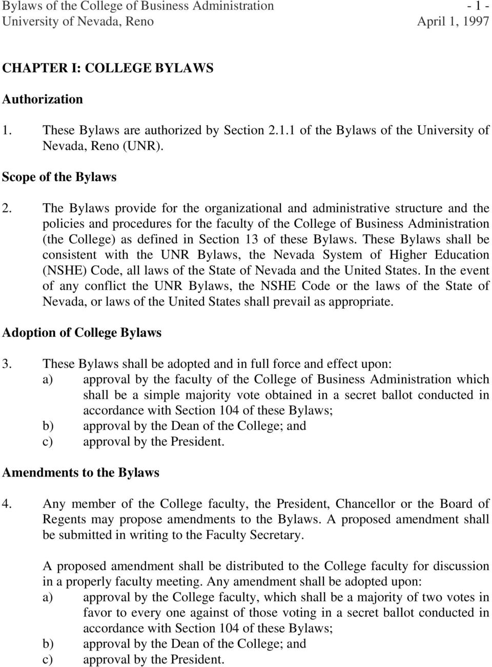 of these Bylaws. These Bylaws shall be consistent with the UNR Bylaws, the Nevada System of Higher Education (NSHE) Code, all laws of the State of Nevada and the United States.