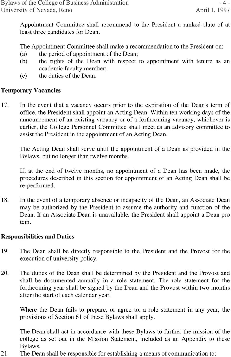 faculty member; (c) the duties of the Dean. Temporary Vacancies 17. In the event that a vacancy occurs prior to the expiration of the Dean's term of office, the President shall appoint an Acting Dean.