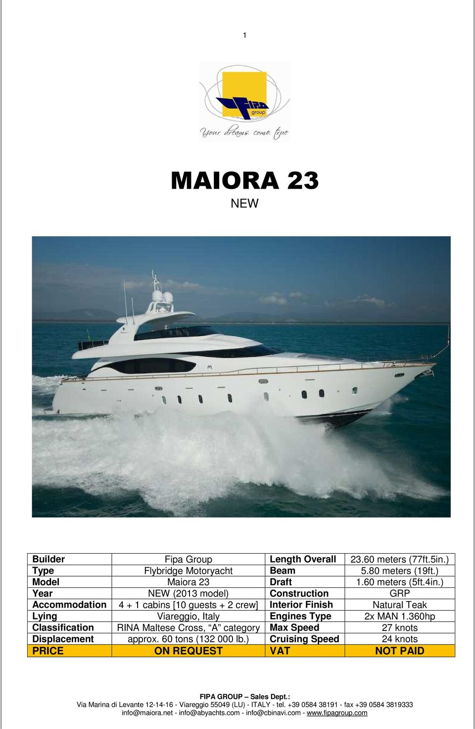 ) Year NEW (2013 model) Construction GRP Accommodation 4 + 1 cabins [10 guests + 2 crew] Interior Finish Natural Teak Lying