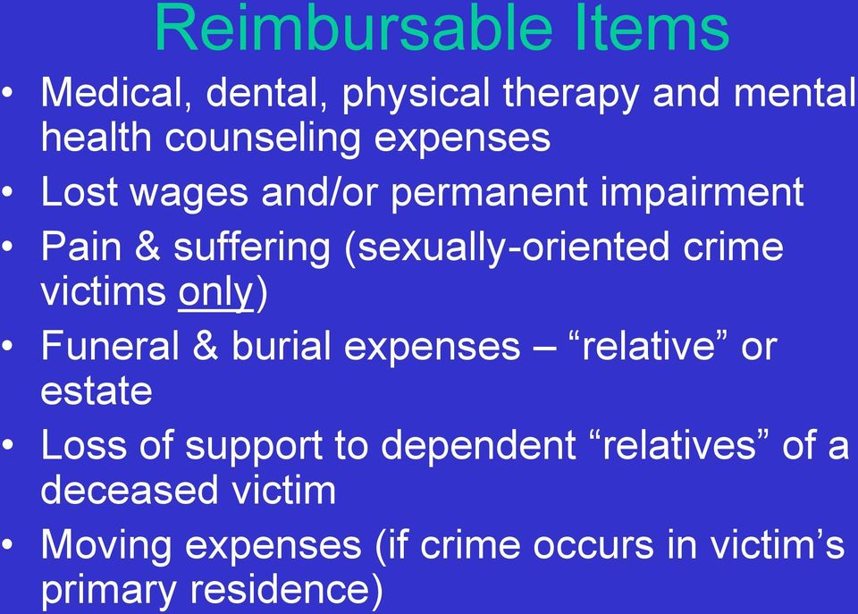 crime victims only) Funeral & burial expenses relative or estate Loss of support to