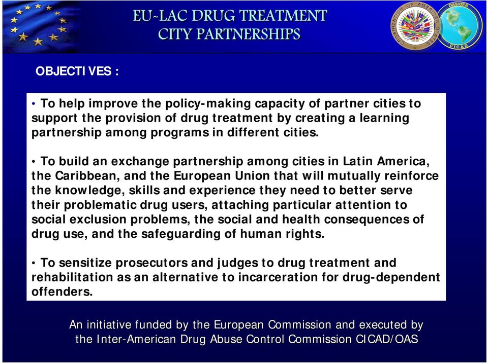 problematic drug users, attaching particular attention to social exclusion problems, the social and health consequences of drug use, and the safeguarding of human rights.