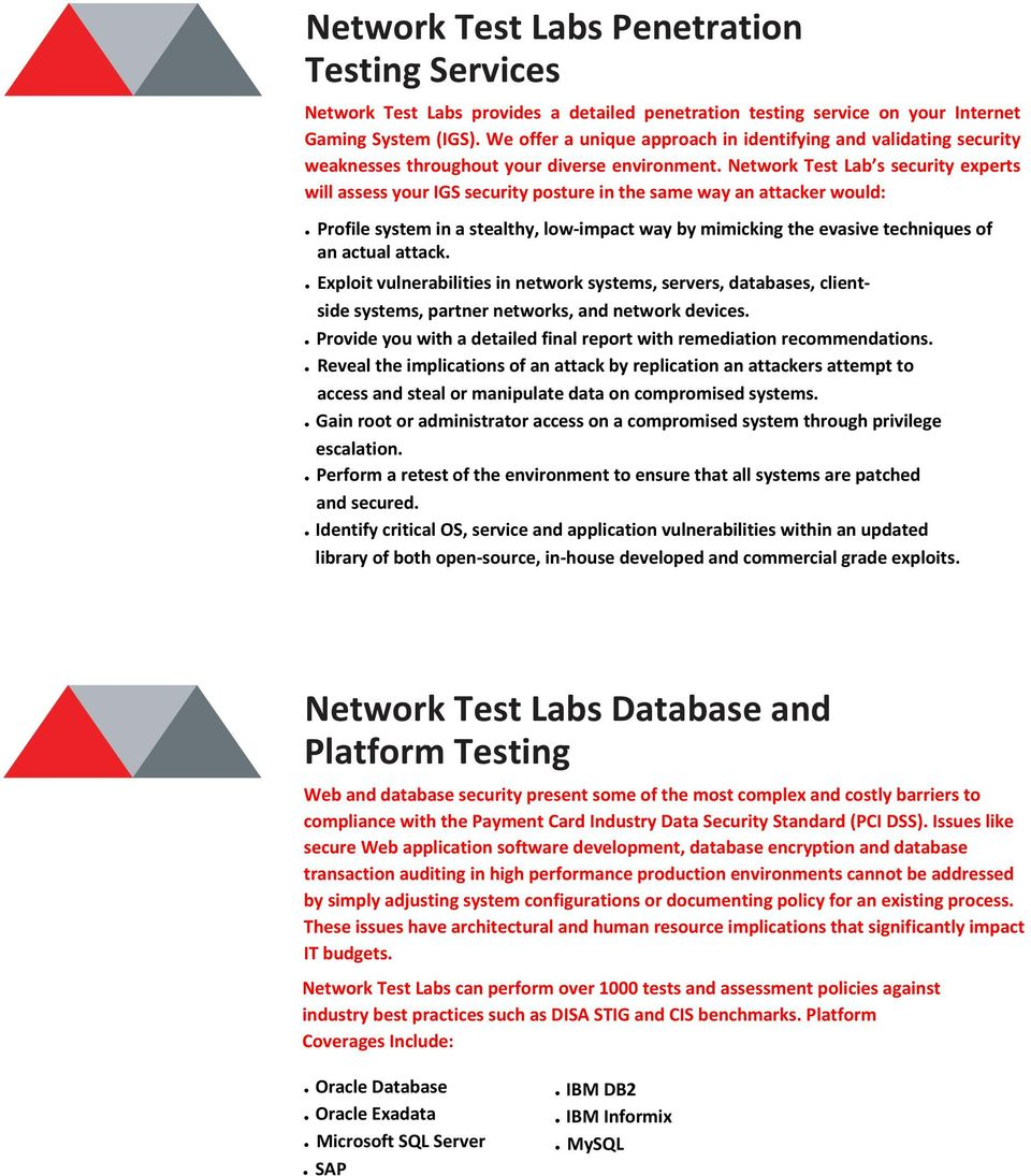 Network Test Lab s security experts will assess your IGS security posture in the same way an attacker would: Profile system in a stealthy, low-impact way by mimicking the evasive techniques of an
