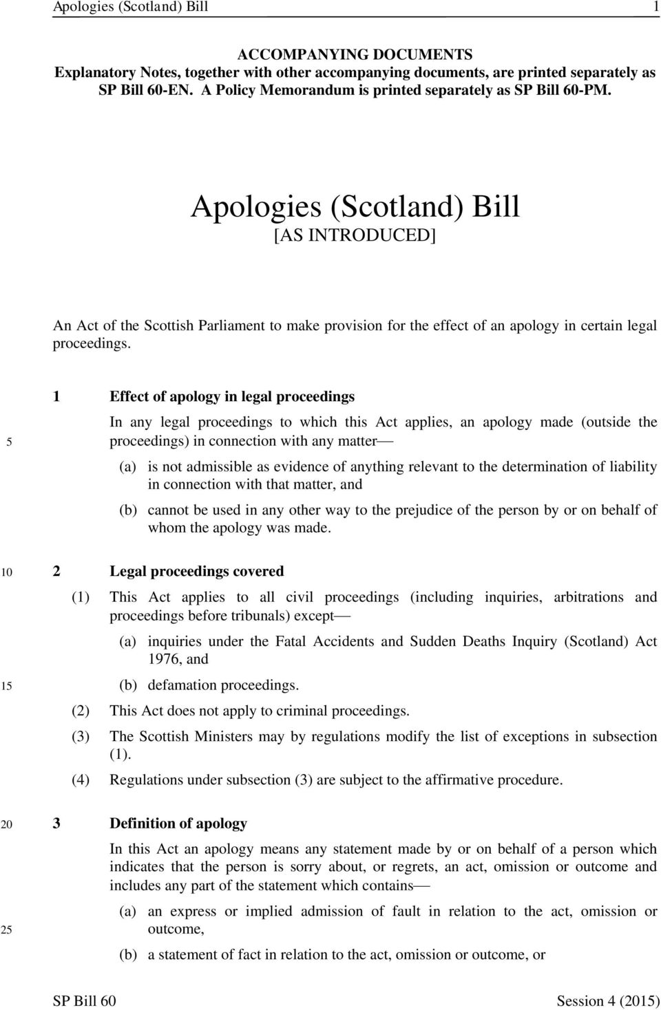 Apologies (Scotland) Bill [AS INTRODUCED] An Act of the Scottish Parliament to make provision for the effect of an apology in certain legal proceedings.
