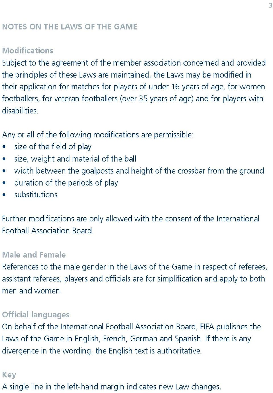 Any or all of the following modifications are permissible: size of the field of play size, weight and material of the ball width between the goalposts and height of the crossbar from the ground
