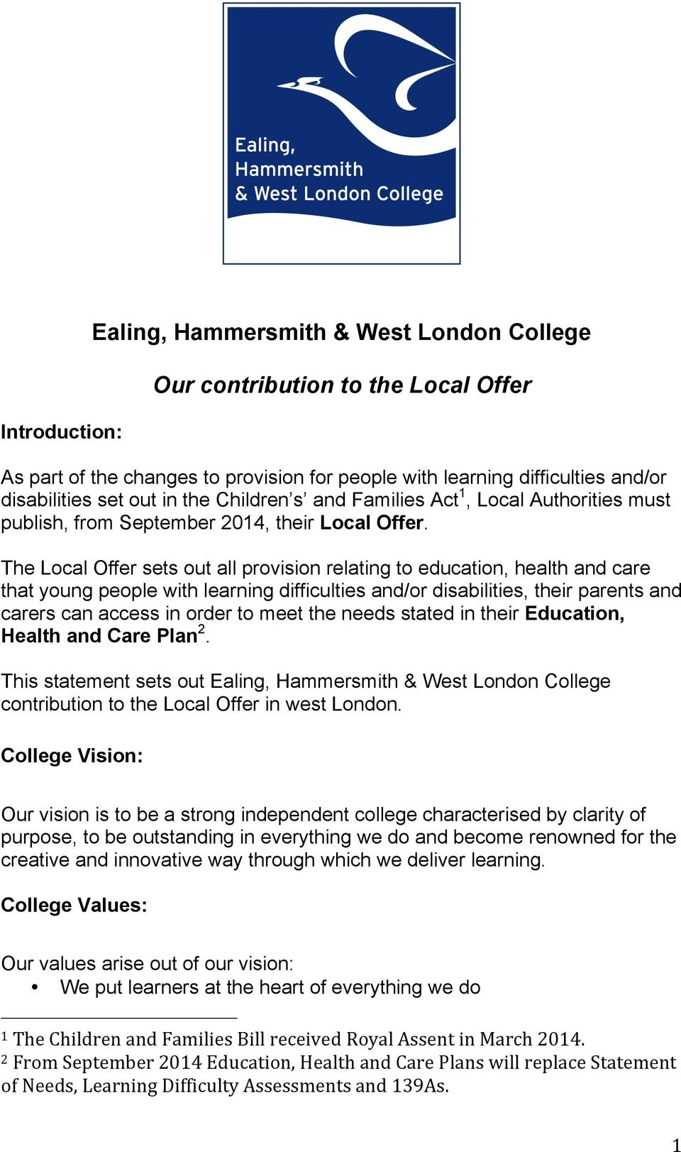 The Local Offer sets out all provision relating to education, health and care that young people with learning difficulties and/or disabilities, their parents and carers can access in order to meet