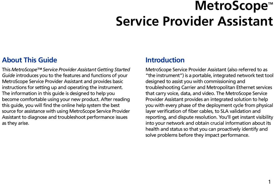 After reading this guide, you will find the online help system the best source for assistance with using MetroScope Service Provider Assistant to diagnose and troubleshoot performance issues as they