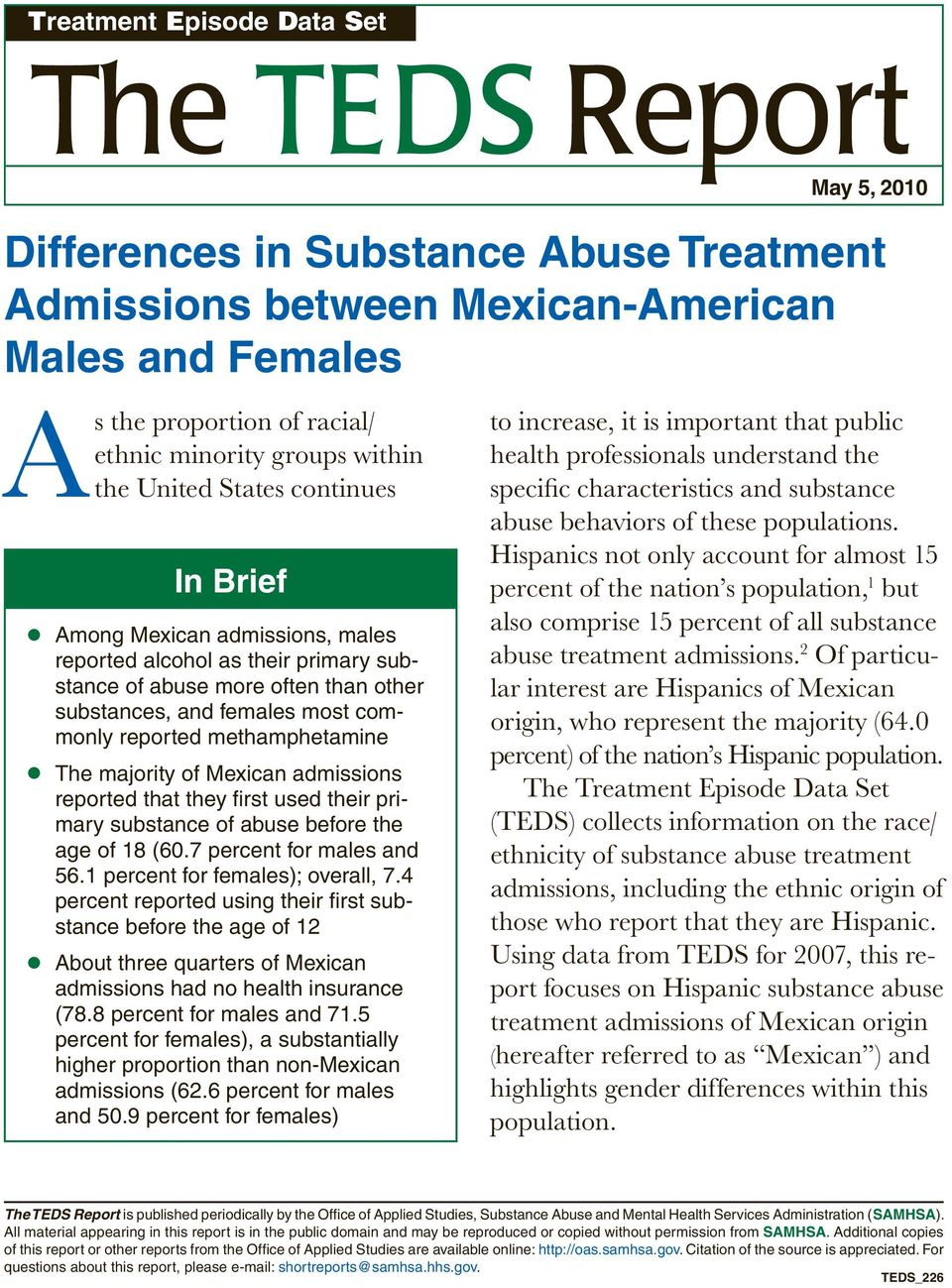 methamphetamine The majority of Mexican admissions reported that they first used their primary substance of abuse before the age of 18 (6.7 percent for males and 56.1 percent for females); overall, 7.