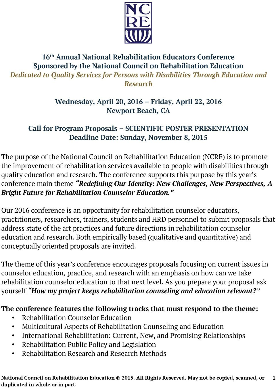 National Council on Rehabilitation Education (NCRE) is to promote the improvement of rehabilitation services available to people with disabilities through quality education and research.